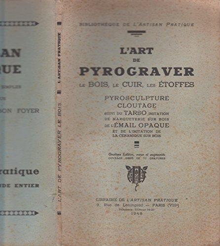 Descargar Libro L'ART DE PYROGRAVER LE BOIS, LE CUIR ET LES ETOFFES. PYROSCULPTURE, CLOUTAGE, GHESSO, SUIVI DU TARSO, IMITATION DE MARQUETERIE SUR BOIS. 3EME EDITION. de Unknown