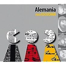 Alemania para escuchar: Un viaje acústico por la historia cultural de Alemania, desde sus orígenes hasta la actualidad, con un prólogo del Ministro de ... Exteriores alemán, Frank-Walter Steinmeier