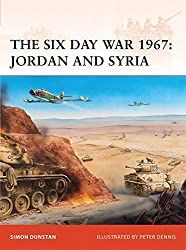 The Six Day War 1967: Jordan and Syria (Campaign) by Simon Dunstan (2009-11-24)