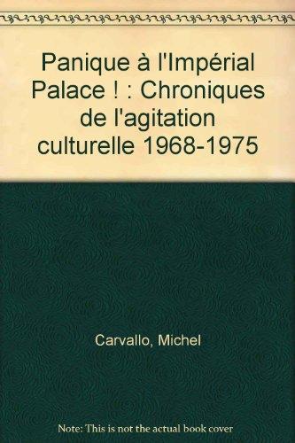 Panique à l'Impérial Palace ! : Chroniques de l'agitation culturelle 1968-1975