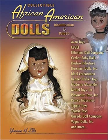 Collectible African American Dolls, Identification & Values, Avon Toys, Eegee, Effabee, Gerber, Hasbro, Horsman, Ideal, Kenner Parker Toys, Madame Alexander, Mattel, Playmates, Remco, Topper, and more by Yvonne H. Ellis (2008-05-13)