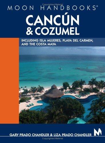 Moon Handbooks Canc??n and Cozumel: Including Isla Mujeres, Playa del Carmen, and the Costa Maya by Gary Prado Chandler (2005-09-27)