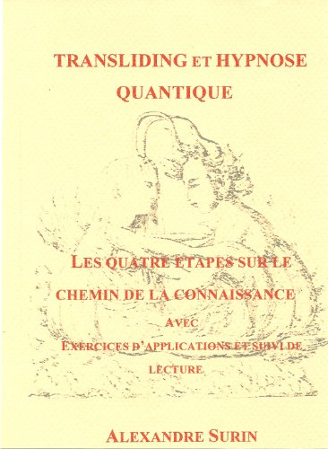 Les quatre étapes sur le chemin de la Connaissance (Transliding et Hypnose quantique t. 4) par Alexandre Surin