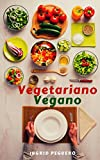 Vegetariano Vegano: Guia Paso a Paso para Cambiar tu Dieta de Manera Divertida y Mejorar tu Salud Definitivamente