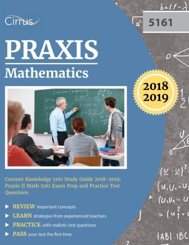 Praxis Mathematics Content Knowledge 5161 Study Guide 2018-2019: Praxis II Math 5161 Exam Prep and Practice Test - Praxis-test 5161
