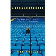 Anoraknophobia: The Life and Times of a Football Obsessive