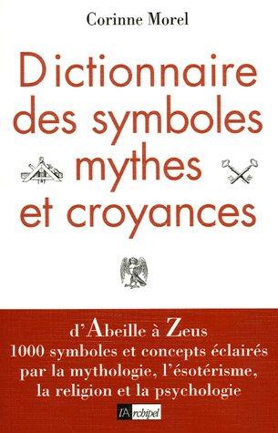 Dictionnaire des symboles, mythes et croyances par Corinne Morel