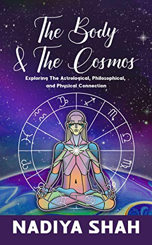 The Body and The Cosmos: Exploring The Astrological, Philosophical, and Physical Connection (English Edition)