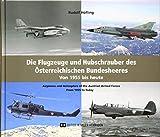 Die Flugzeuge und Hubschrauber des Österreichischen Bundesheeres. Airplanes and Helicopters of the Austrian Armed Forces: Von 1955 bis heute. From 1955 to Today. - Rudolf Höfling