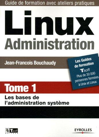 Linux Administration : Tome 1, Les bases de l'administration système par Jean-François Bouchaudy