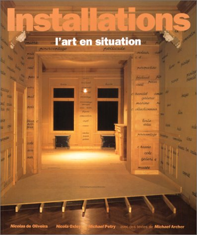 INSTALLATIONS. L'art en situation par Michael Archer, Nicolas de Oliveira, Nicolas Oxley, Michael Petry