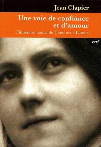 Une voie de confiance et d'amour : L'itinéraire pascal de Thérèse de Lisieux par Jean Clapier