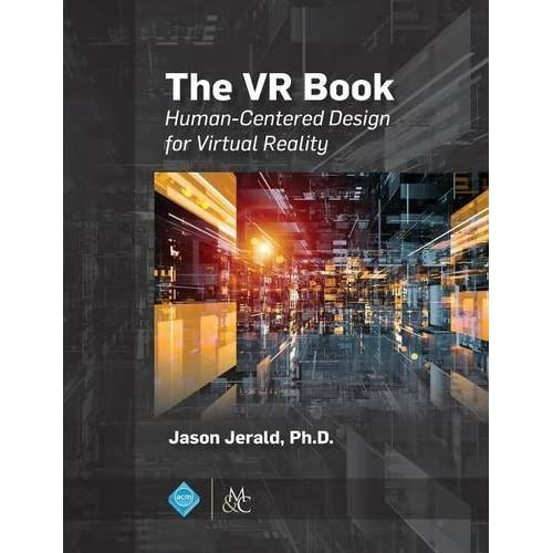 The VR Book: Human-Centered Design for Virtual Reality by Jason Jerald (2015-09-01)