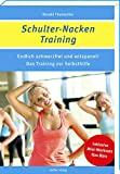 Schulter-Nacken-Training: Endlich schmerzfrei und entspannt! Das Training zur Selbsthilfe - Ronald Thomschke