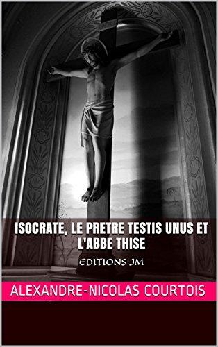 isocrate-le-pretre-testis-unus-et-labbe-thise-editions-jm-french-edition