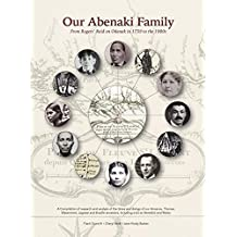 Our Abenaki Family from Roger's Raid on Odanak in 1759 to the 1900s: A compilation of research and analysis of the times and doings of our Annance. including a bit on Benedict and Watso