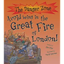 Danger Zone: Avoid Being in the Great Fire of London (The Danger Zone) by Jim Pipe (2010-09-01)
