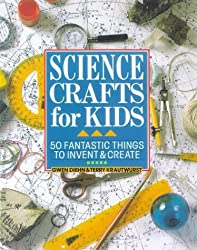 Science Crafts for Kids: 50 Fantastic Things to Invent & Create by Gwen Diehn (1997-12-28)