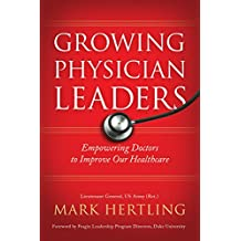 Growing Physician Leaders: Empowering Doctors to Improve Our Healthcare