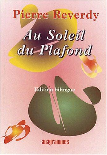Au Soleil du Plafond : Edition bilingue français-anglais par Pierre Reverdy