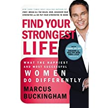 Find Your Strongest Life: What the Happiest and Most Successful Women Do Differently by Marcus Buckingham (2009-09-28)