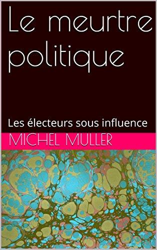 Couverture du livre Le meurtre politique: Les électeurs sous influence