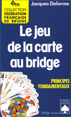 Le jeu de la carte au bridge. Principes fondamentaux