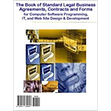 The Book of Standard Legal Business Agreements, Contracts and Forms for Computer Software Programming, It, and Web Site Design and Development
