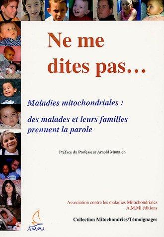 Ne me dites pas : Maladie mitochondriales : des malades prennent la parole