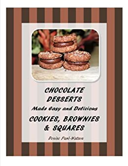 Chocolate Desserts Made Easy and Delicious - Cookies, Brownies & Squares (English Edition) von [Paré-Watson, Denise]