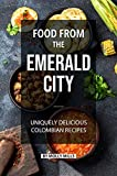 Food from the Emerald City: Uniquely Delicious Colombian Recipes (English Edition)
