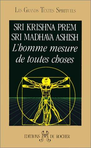 L'Homme, mesure de toutes choses par Sri Krishna Prem