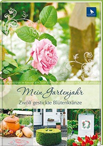 Preisvergleich Produktbild Mein Gartenjahr: Zwölf gestickte Blütenkränze