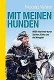 Mit meinen Hunden: 6000 Kilometer durch Sibirien, China und die Mongolei - Nicolas Vanier