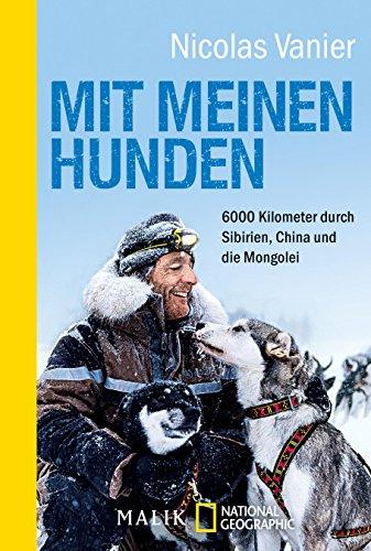 Mit meinen Hunden: 6000 Kilometer durch Sibirien, China und die Mongolei