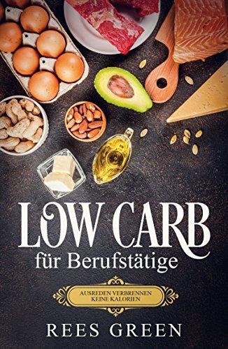 (Low Carb für Berufstätige - Ausreden verbrennen keine Kalorien)