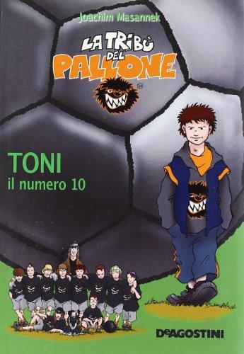 Toni il numero 10 (La tribù del pallone) por Joachim Masannek