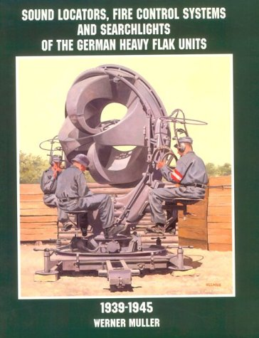 Sound Locators, Fire Control Systems and Searchlights of the German Heavy Flak Units 1939-1945 (Schiffer Military/Aviation History)