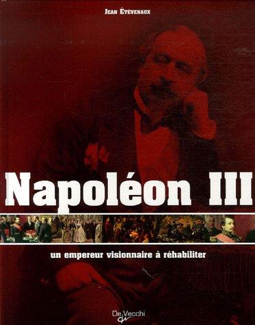 Napoléon III, un empereur visionnaire à réhabiliter par Jean Etèvenaux