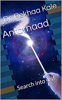 Antarnaad: Search into self by [Kale, Dr. Rekhaa]