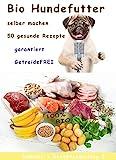 Bio Hundefutter selber machen: 50 gesunde Rezepte ohne Getreide
