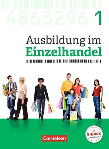 Ausbildung im Einzelhandel - Neubearbeitung - Allgemeine Ausgabe: 1. Ausbildungsjahr - Fachkunde mit Webcode