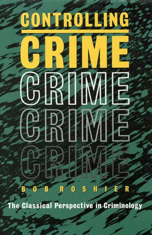 Controlling Crime: The Classical Perspective in Criminology
