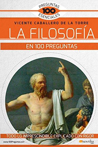 La Filosofía en 100 preguntas (100 Preguntas Esenciales) por Vicente Caballero de la Torre