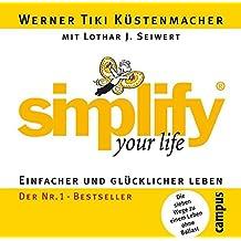 simplify your life: Einfacher und glücklicher leben. Die sieben Wege zu einem Leben ohne Ballast