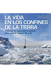 Descargar gratis La vida en los confines de la Tierra: Vivencias de exploradores polares para inspirar nuestro día a día en .epub, .pdf o .mobi