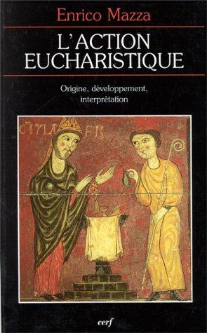 L'action eucharistique : genèse du rite et développement de l'interprétation