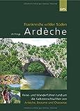 Ardèche, Frankreichs wilder Süden: Reise- und...