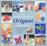 The Encyclopedia of Origami: The Complete, Fully Illustrated Guide to the Folded Paper Arts
