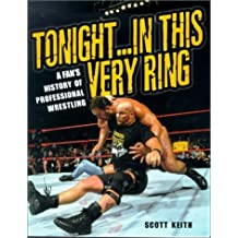 Tonight... In This Very Ring: A Fan's History of Professional Wrestling by Scott Keith (7-Jan-2003) Paperback